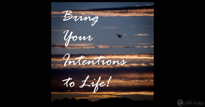 Bring Your Intentions to Life